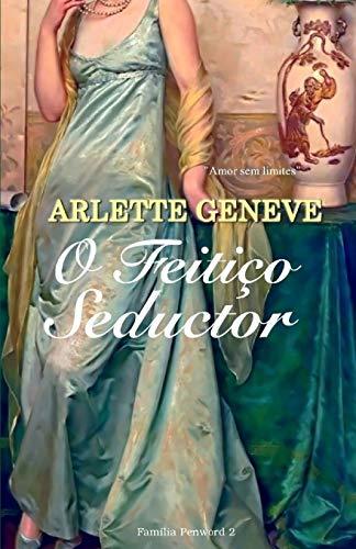 O Feitiço Sedutor (Família Penword) (Volume 2): Arlette Geneve