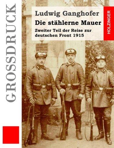 Die Stahlerne Mauer (Grodruck): Zweiter Teil Der: Ganghofer, Ludwig