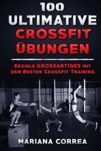 9781530476107: 100 ULTIMATIVE Crossfit UBUNGEN: Erziele GROSSARTIGES mit dem Besten Crossfit Training