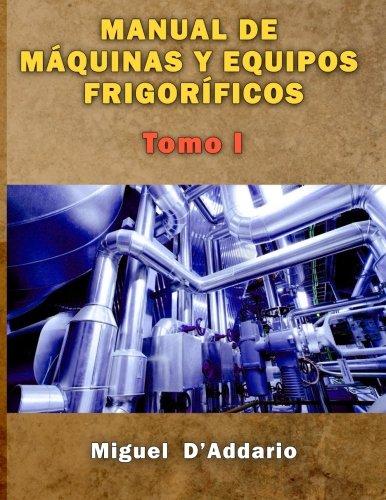 9781530480593: Manual de máquinas y equipos frigoríficos: Tomo I (Máquinas industriales) (Volume 1) (Spanish Edition)