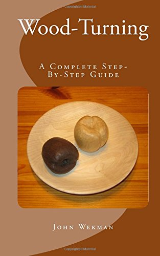 9781530485734: Wood-Turning: A Complete Step-By-Step Guide