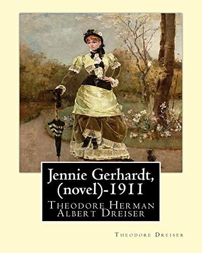 Jennie Gerhardt by: Theodore Dreiser (Novel) (1911): Dreiser, Theodore