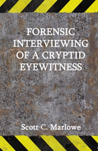 9781530489954: Forensic Interviewing of a Cryptid Eyewitness