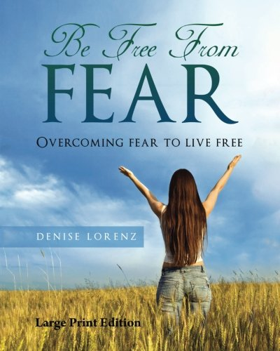 9781530492435: Be Free from Fear - Large Print Edition: Overcoming Fear to Live Free