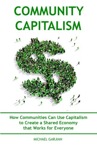 9781530493883: Community Capitalism: How Communities Can Use Capitalism to Create a Shared Economy that Works for Everyone