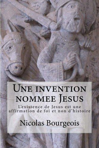 9781530495313: Une invention nommee Jesus: L'existence de Jesus est une affirmation de foi et non d'histoire