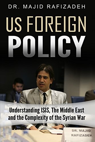 9781530496037: US Foreign Policy: Understanding ISIS, The Middle East and The Complexity of The Syrian Civil War