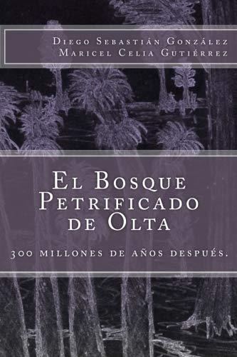 9781530497188: El Bosque Petrificado De Olta: 300 Millones De Años Después