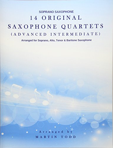 14 Original Saxophone Quartets (Advanced Intermediate): Soprano: Todd, Martin