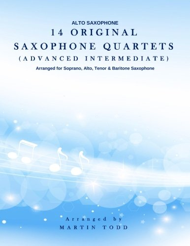 14 Original Saxophone Quartets (Advanced Intermediate): Alto: Todd, Martin