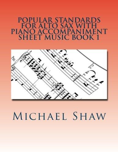 9781530507009: Popular Standards For Alto Sax With Piano Accompaniment Sheet Music Book 1: Sheet Music For Alto Sax & Piano: Volume 1
