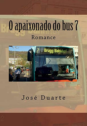 O apaixonado do bus 7 (Portuguese Edition): Jose Duarte