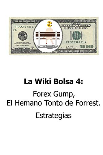 9781530510115: La Wiki Bolsa 4: Forex Gump, El Hermano Tonto de Forrest. Estrategias: Enciclopedia Bursatil y Monetaria (Volume 4) (Spanish Edition)
