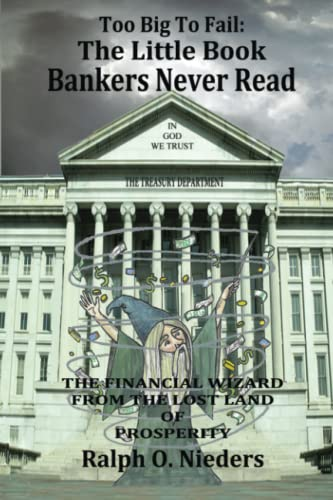 9781530511105: Too Big To Fail: The Little Book Bankers Never Read: The Financial Wizard From The Lost Land Of Prosperity
