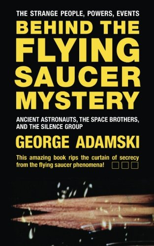 Behind the Flying Saucer Mystery: Ancient Astronauts,: George Adamski