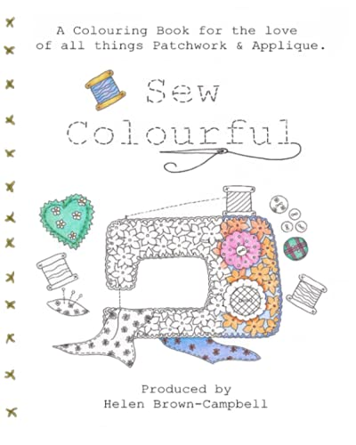 9781530522583: Sew Colourful: An Adult Colouring book for Lovers of all things Patchwork.& Applique.