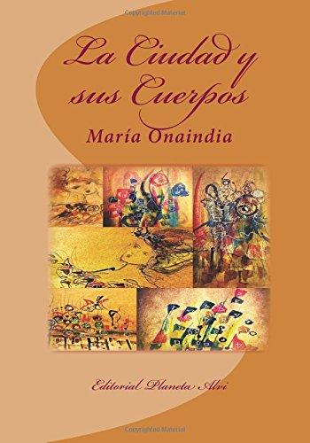 9781530536047: La Ciudad y sus Cuerpos: Editorial Planeta Alvi (Spanish Edition)