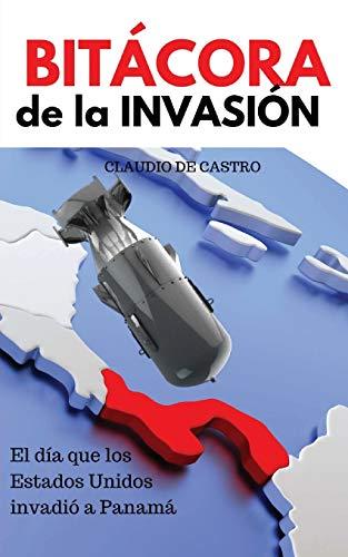 9781530544929: BITÁCORA de la INVASIÓN: El día que Estado Unidos invadió a Panamá (Testimonios de la Historia) (Spanish Edition)