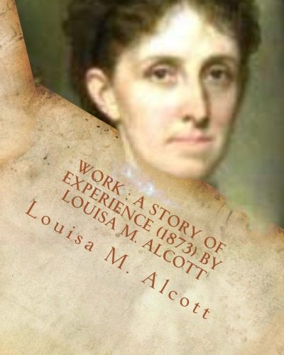 9781530547074: Work : a story of experience (1873) By Louisa M. Alcott