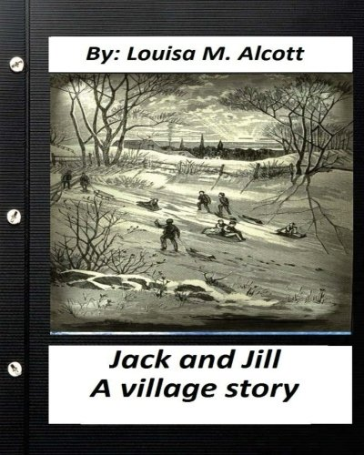 9781530551521: Jack and Jill: a village story. By Louisa M. Alcott (a children's book)