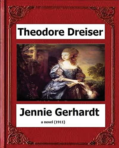 Jennie Gerhardt by: Theodore Dreiser, a Novel: Theodore, Dreiser