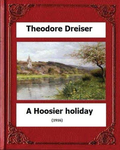 9781530554348: A Hoosier holiday; (1916) by:Theodore Dreiser