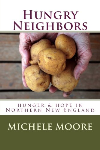Hungry Neighbors: hunger & hope in Northern New England: Michele C Moore MD