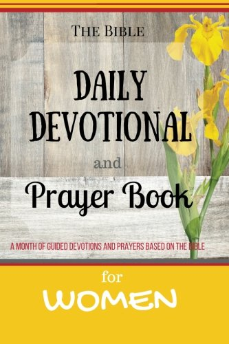 9781530566419: The Bible Daily Devotional and Prayer Book: A Month of Guided Devotions and Prayers Based on the Bible for Women (The Bible Daily Devotional and Prayer Books) (Volume 1)