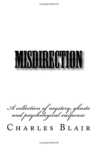 9781530574186: Misdirection: A collection of mystery, ghosts and psychological experimentation