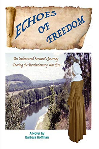 9781530577613: Echoes of Freedom: An Indentured Servant's Journey During the Revolutionary War Era