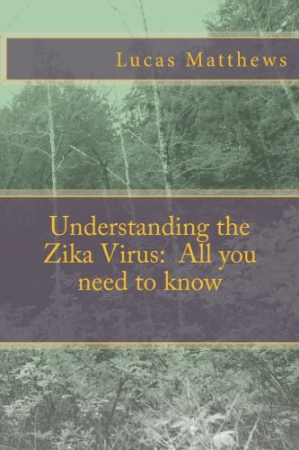 Understanding the Zika Virus: All you need to know: Lucas Matthews