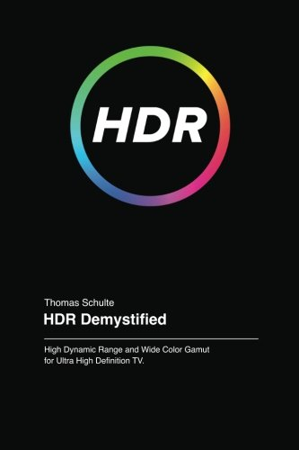 HDR Demystified: Emerging UHDTV Systems: Thomas Schulte