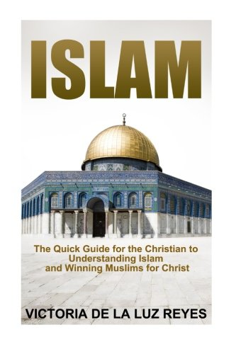 Islam:: The Quick Guide for the Christian to Understanding Islam and Winning Muslims for Christ: ...