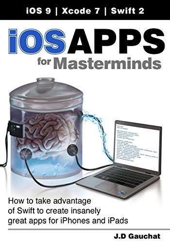 9781530586202: Ios Apps for Masterminds: How to Take Advantage of Swift to Create Insanely Great Apps for Iphones and Ipads