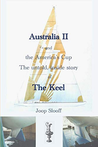 Australia II and the America's Cup: The untold, inside story of The Keel: Joop Slooff
