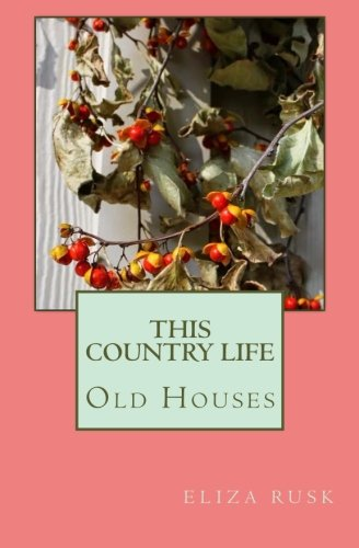 9781530597543: This Country Life: Old Houses (Volume 1)