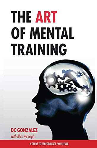 9781530602681: The Art of Mental Training: A Guide to Performance Excellence