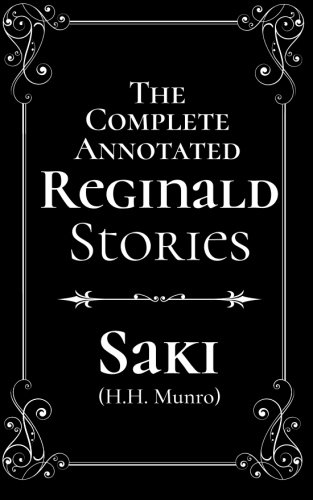 The Complete Annotated Reginald Stories: Munro (Saki), H