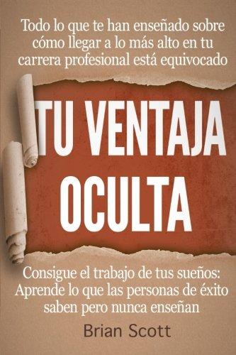 9781530607327: Tu Ventaja Oculta: Aprende lo que las personas de éxito saben pero nunca enseñan (The Hidden Advantage Series) (Volume 1) (Spanish Edition)