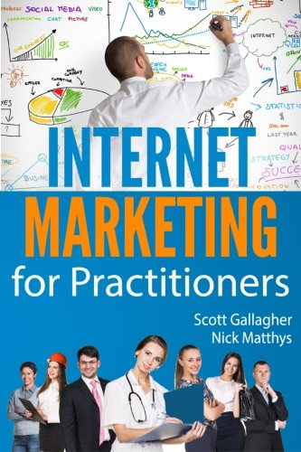 Internet Marketing for Practitioners: Scott P Gallagher