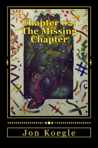Chapter 02: The Missing Chapter: A Legacy: Koegle, Jon