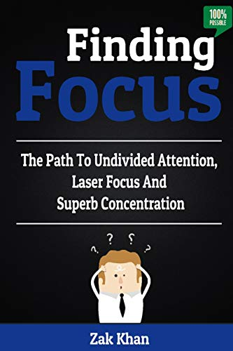 9781530615582: Finding Focus: The Path To Undivided Attention, Laser Focus And Superb Concentration
