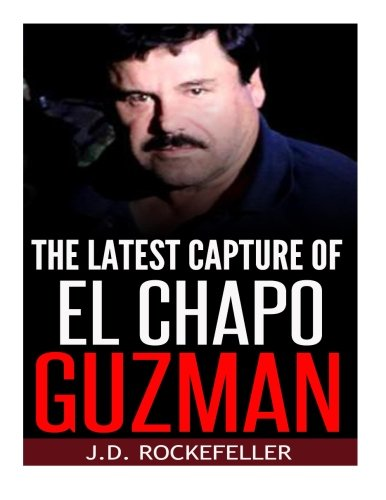 The Latest Capture of El Chapo Guzman: J. D. Rockefeller