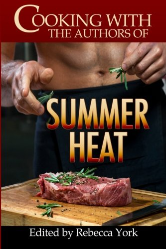 Cooking with the Authors of Summer Heat: York, Rebecca; Pineiro,