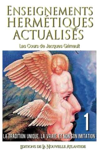 9781530620845: Enseignements hermétiques actualisés 1, les cours de Jacques Grimault