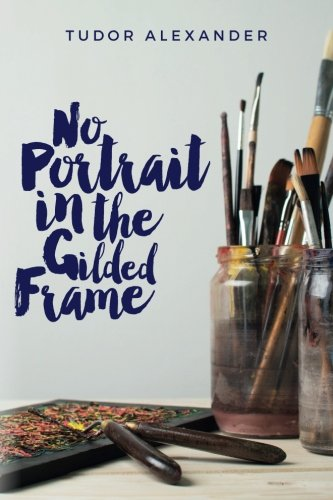 9781530623143: No Portrait in the Gilded Frame