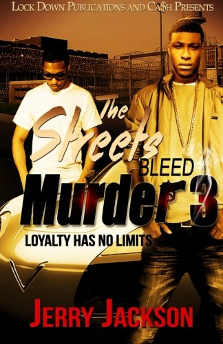 The Streets Bleed Murder 3: Loyalty Has No Limits (Volume 3): Jerry Jackson