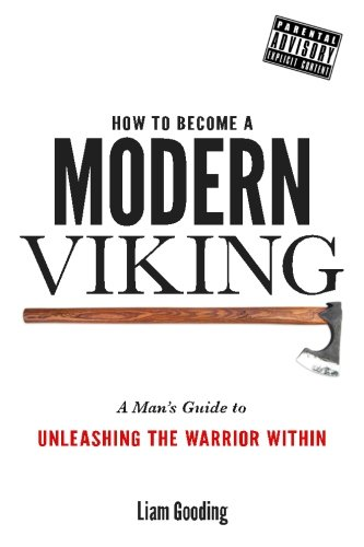 9781530623716: How To Become A Modern Viking: A Man's Guide To Unleashing The Warrior Within