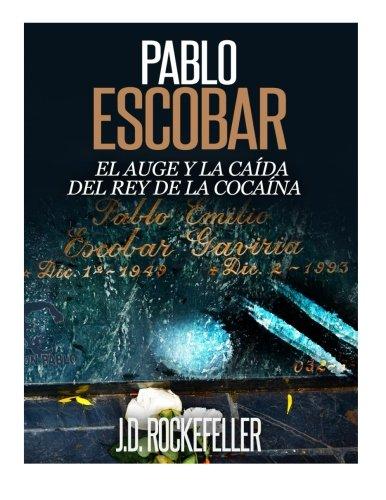 9781530623921: Pablo Escobar: El Auge y la Caida del Rey de la Cocaina