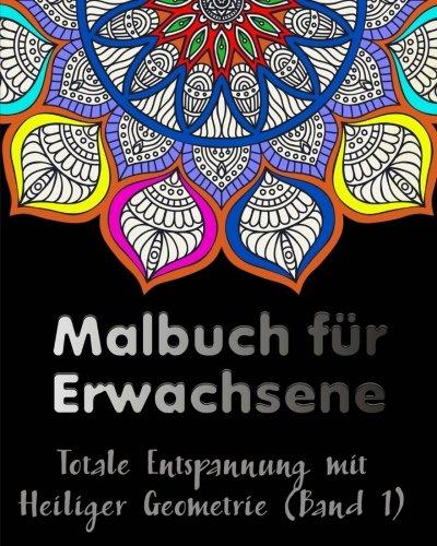 9781530624171: Malbuch Für Erwachsene: Totale Entspannung mit Heiliger Geometrie: Volume 1 (Malbücher für Erwachsene)